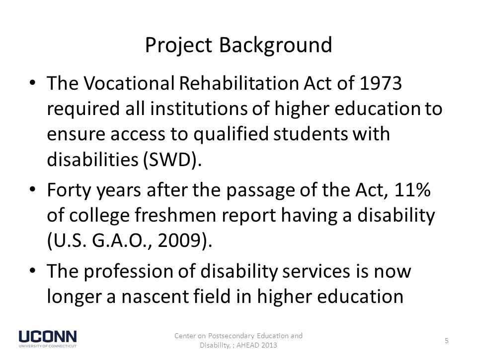 Project Background The Vocational Rehabilitation Act of 1973 required all institutions of higher education to ensure access to qualified students with disabilities (SWD).