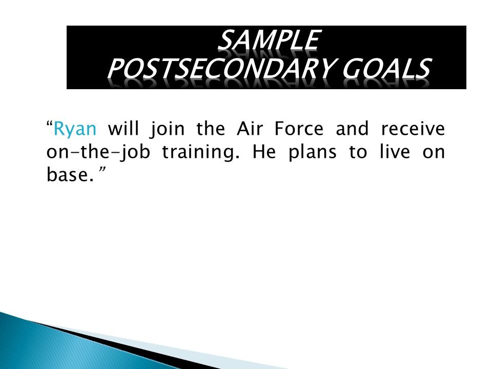 Ryan will join the Air Force and receive on-the-job training. He plans to live on base.