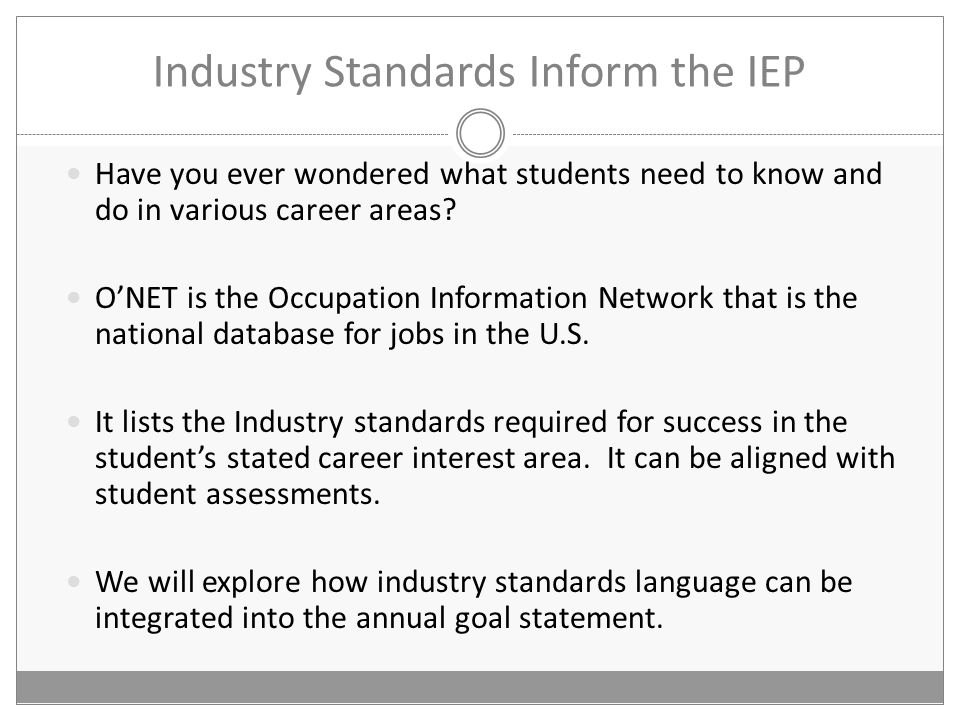 Industry Standards Inform the IEP Have you ever wondered what students need to know and do in various career areas.