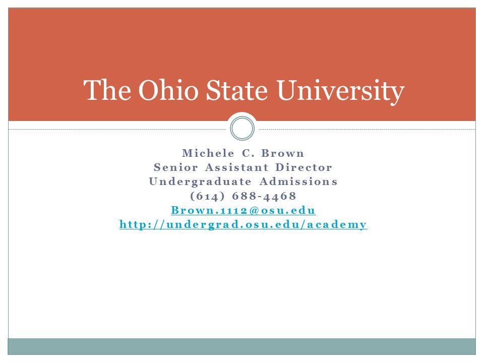 Michele C. Brown Senior Assistant Director Undergraduate Admissions (614) 688-4468 Brown.1112@osu.edu http://undergrad.osu.edu/academy The Ohio State