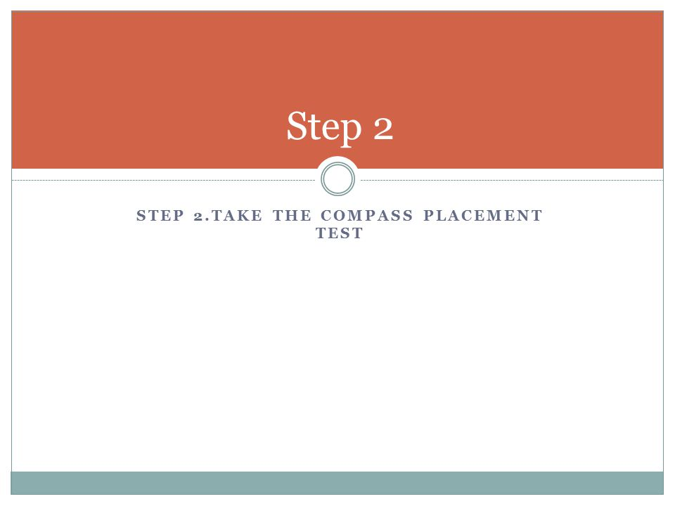 STEP 2.TAKE THE COMPASS PLACEMENT TEST Step 2