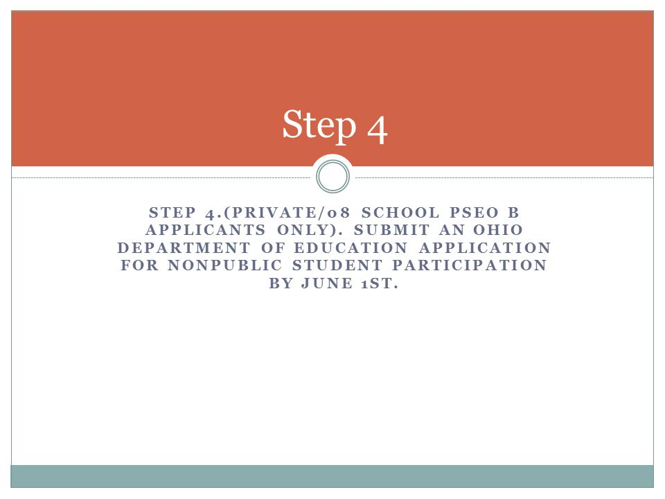 STEP 4.(PRIVATE/08 SCHOOL PSEO B APPLICANTS ONLY). SUBMIT AN OHIO DEPARTMENT OF EDUCATION APPLICATION FOR NONPUBLIC STUDENT PARTICIPATION BY JUNE 1ST.
