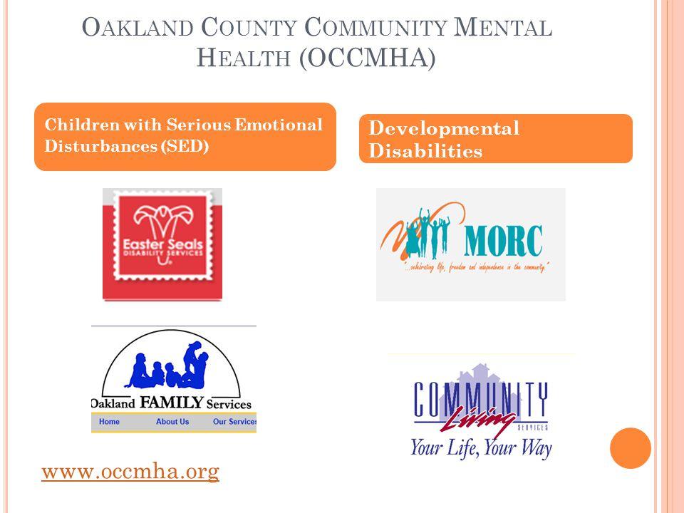 O AKLAND C OUNTY C OMMUNITY M ENTAL H EALTH (OCCMHA) Children with Serious Emotional Disturbances (SED) www.occmha.org Developmental Disabilities