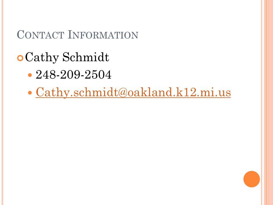 C ONTACT I NFORMATION Cathy Schmidt 248-209-2504 Cathy.schmidt@oakland.k12.mi.us
