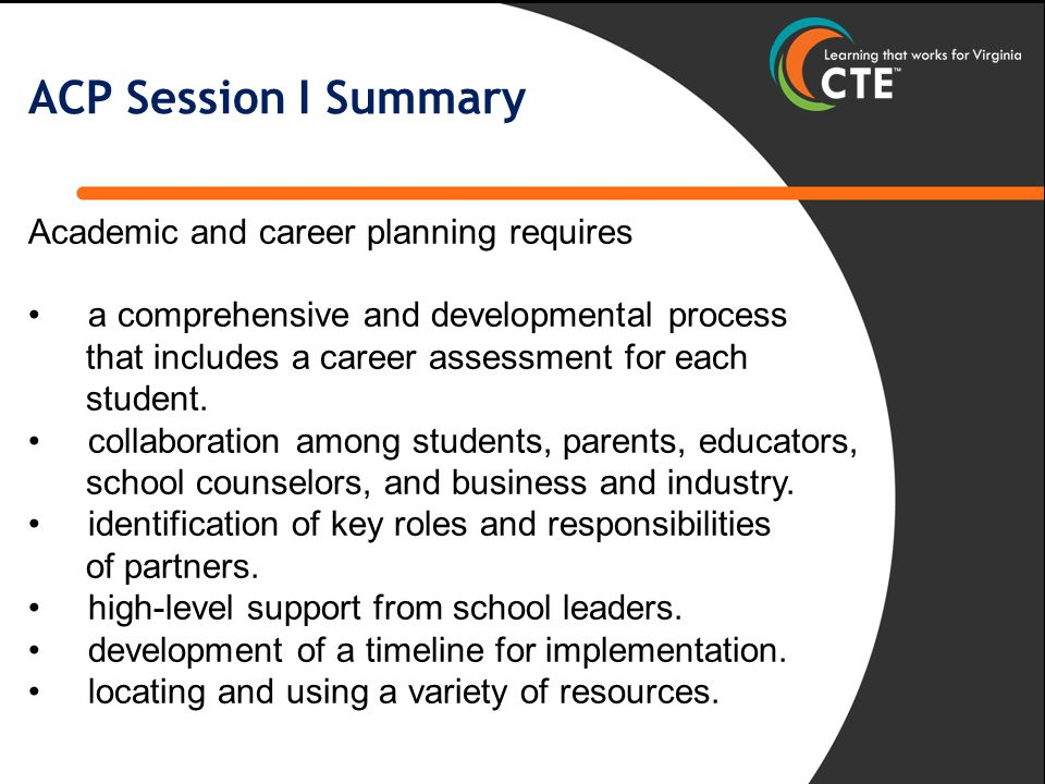 ACP Session I Summary Academic and career planning requires a comprehensive and developmental process that includes a career assessment for each student.