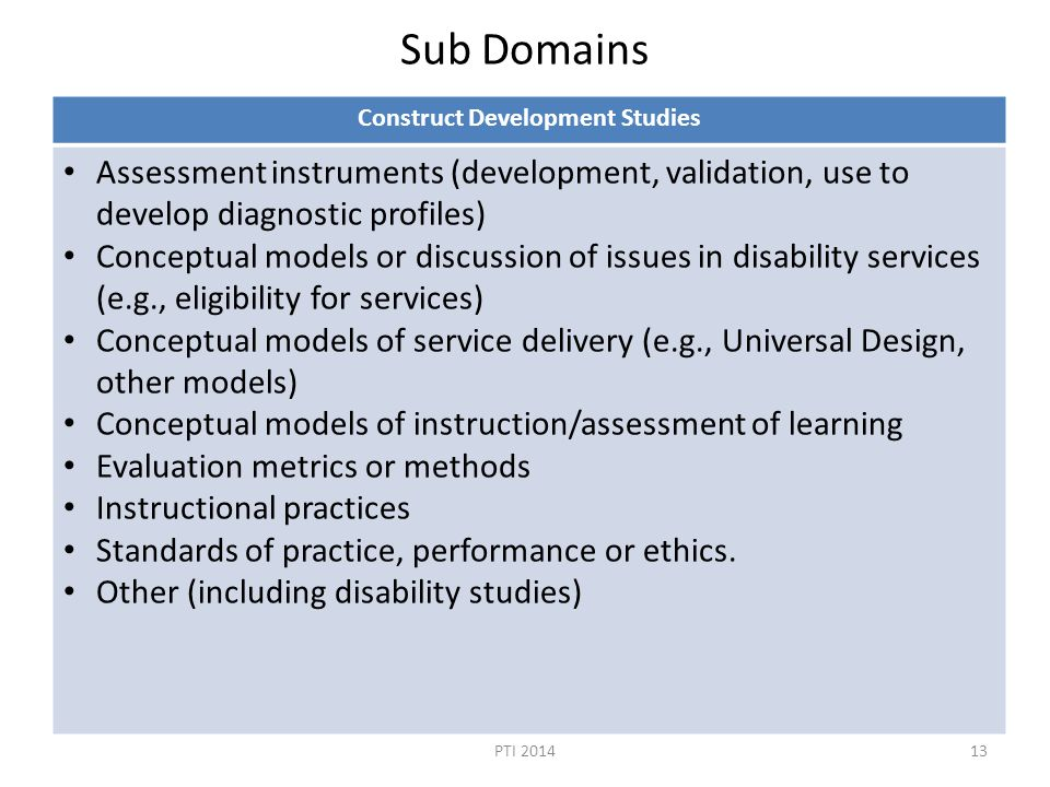 Sub Domains Construct Development Studies Assessment instruments (development, validation, use to develop diagnostic profiles) Conceptual models or di