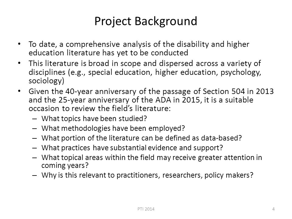 Project Background To date, a comprehensive analysis of the disability and higher education literature has yet to be conducted This literature is broa