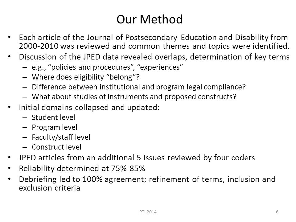 Our Method Each article of the Journal of Postsecondary Education and Disability from 2000-2010 was reviewed and common themes and topics were identified.