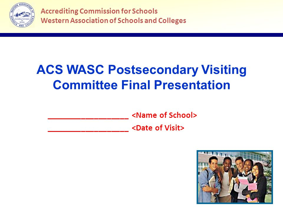 © ACS WASC 2014 12 Accrediting Commission for Schools Western Association of Schools and Colleges Action Plan for Continuing Improvement Areas to Celebrate Text here (Use key phrases from VC Report) … Areas for Focus Text here (Use key phrases from VC Report) …