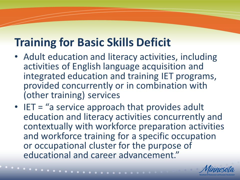 Training for Basic Skills Deficit Adult education and literacy activities, including activities of English language acquisition and integrated educati