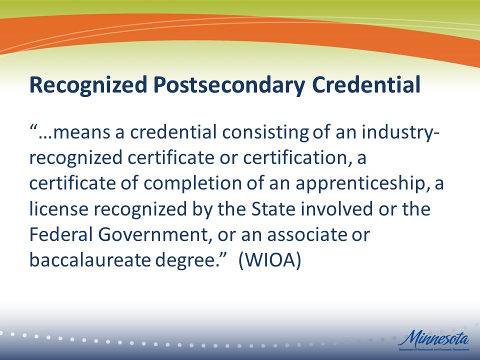"Recognized Postsecondary Credential ""…means a credential consisting of an industry- recognized certificate or certification, a certificate of completi"