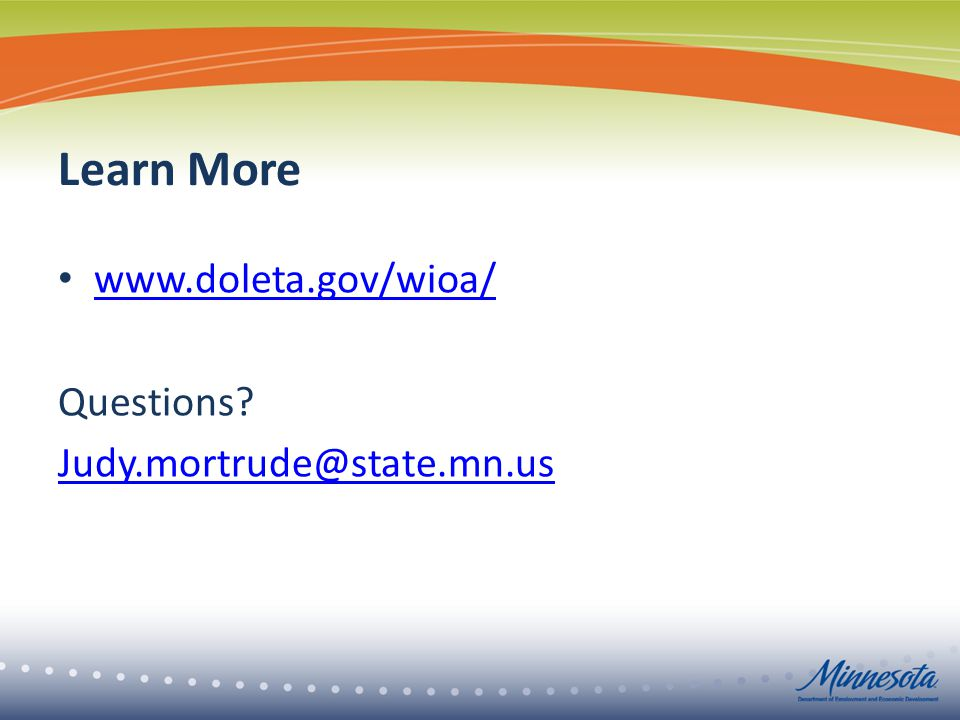 Learn More www.doleta.gov/wioa/ Questions? Judy.mortrude@state.mn.us