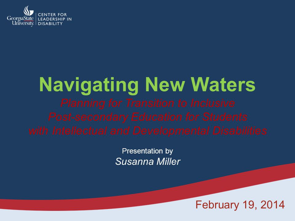 Navigating New Waters Planning for Transition to Inclusive Post-secondary Education for Students with Intellectual and Developmental Disabilities Pres