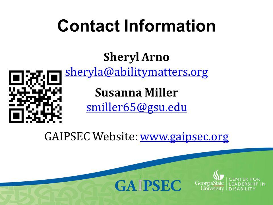 Contact Information Sheryl Arno sheryla@abilitymatters.org Susanna Miller smiller65@gsu.edu GAIPSEC Website: www.gaipsec.orgwww.gaipsec.org