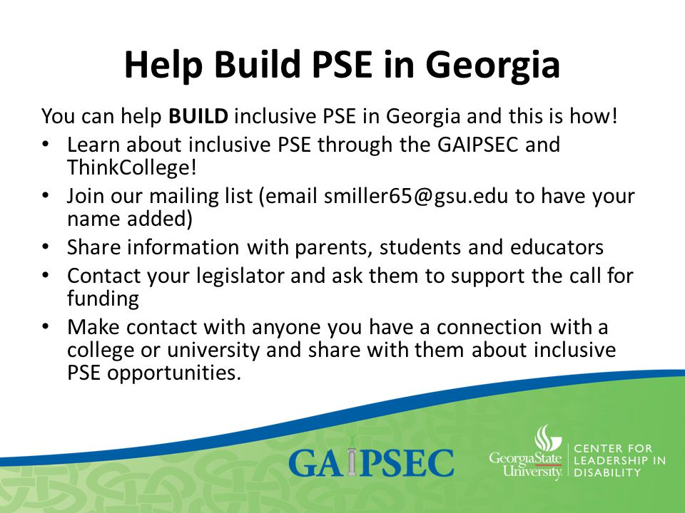 Help Build PSE in Georgia You can help BUILD inclusive PSE in Georgia and this is how! Learn about inclusive PSE through the GAIPSEC and ThinkCollege!