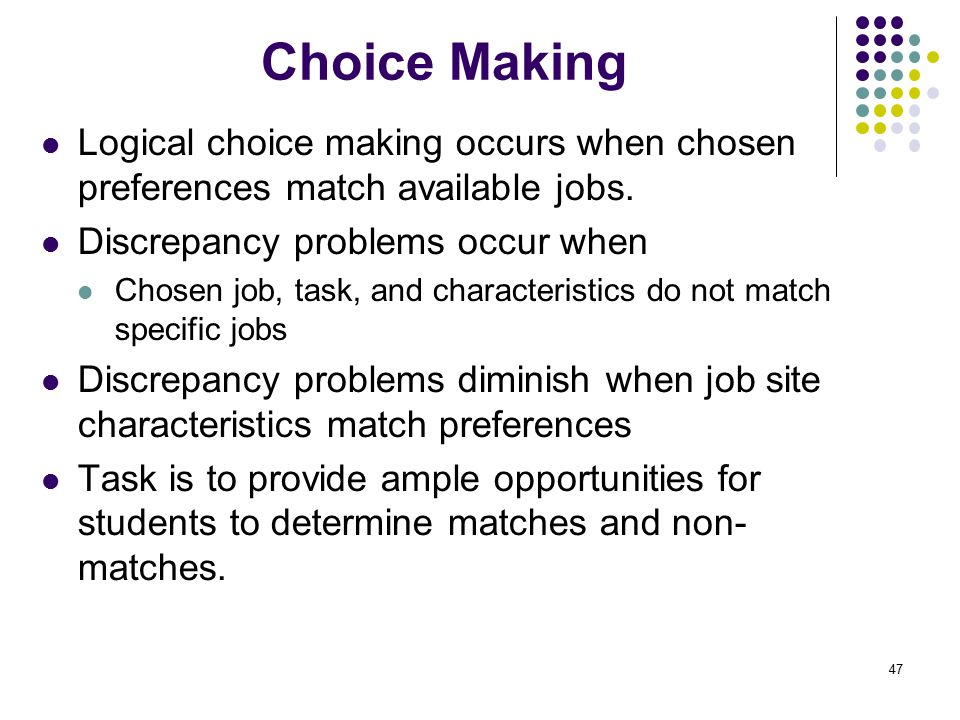 47 Choice Making Logical choice making occurs when chosen preferences match available jobs.