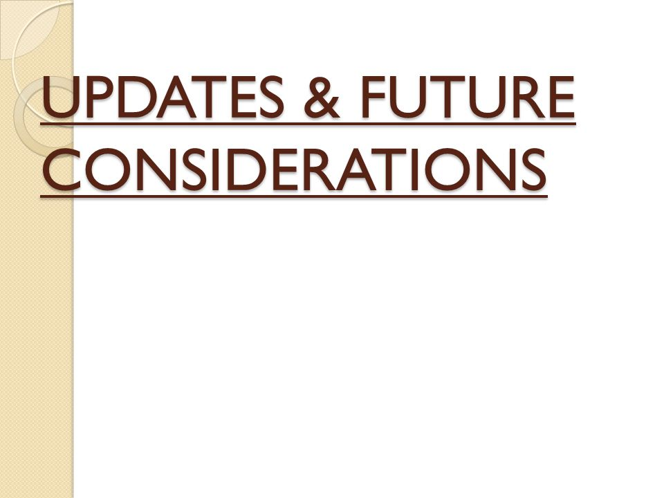UPDATES & FUTURE CONSIDERATIONS