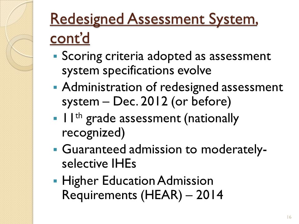 Redesigned Assessment System, cont'd  Scoring criteria adopted as assessment system specifications evolve  Administration of redesigned assessment system – Dec.