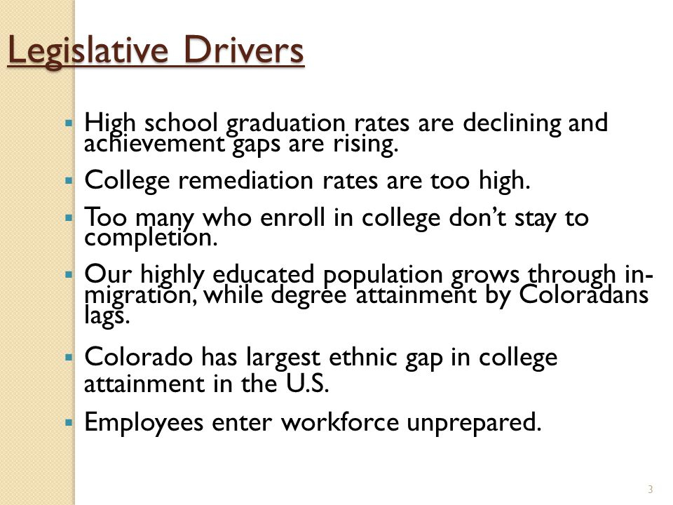 3 Legislative Drivers  High school graduation rates are declining and achievement gaps are rising.