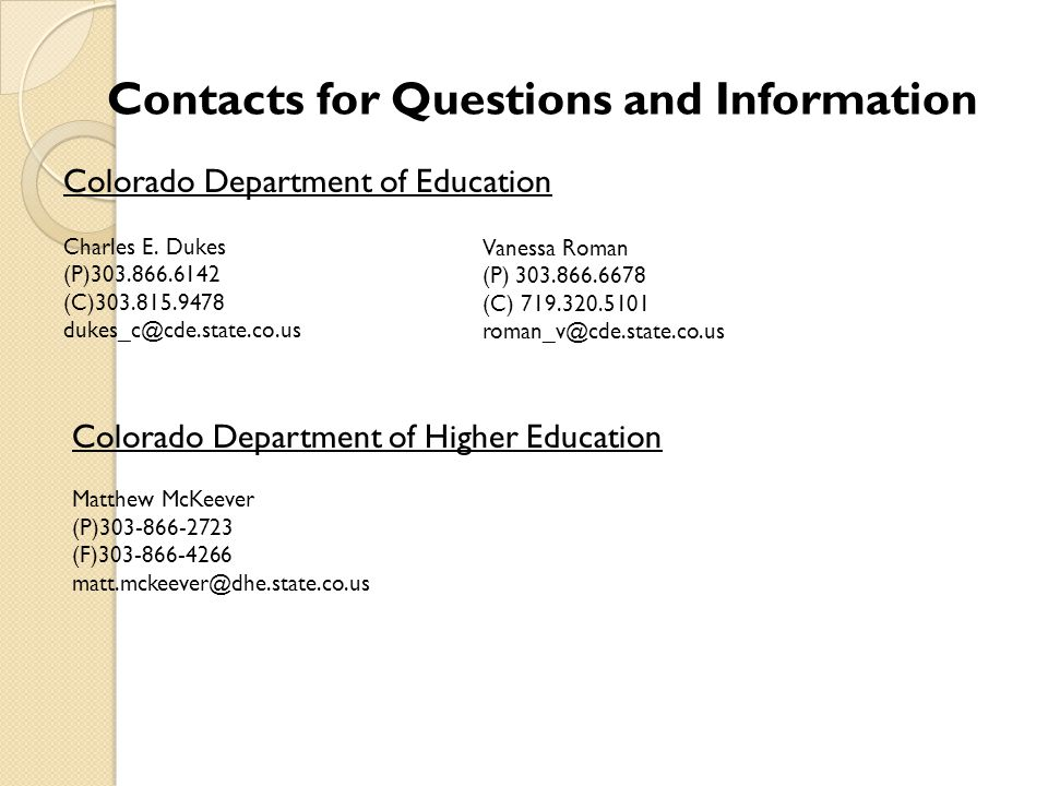 Contacts for Questions and Information Colorado Department of Education Charles E.