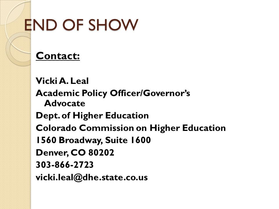 END OF SHOW Contact: Vicki A. Leal Academic Policy Officer/Governor's Advocate Dept.