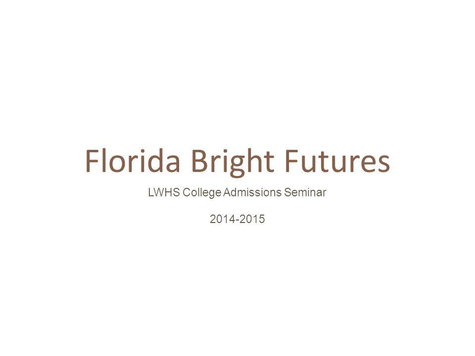 Florida Bright Futures LWHS College Admissions Seminar 2014-2015