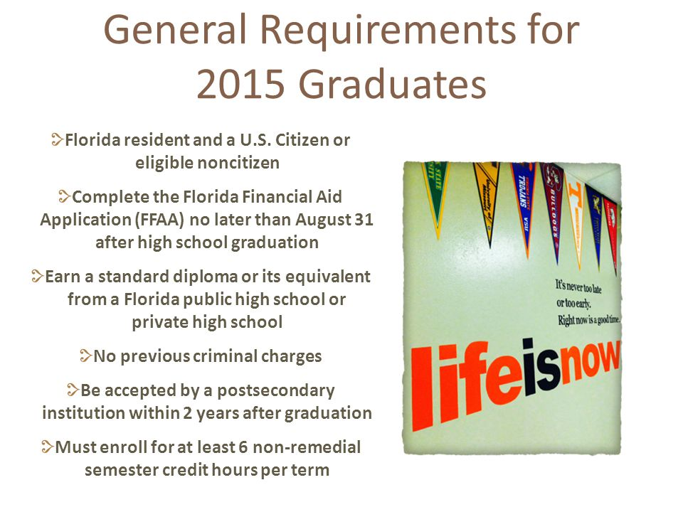 General Requirements for 2015 Graduates Florida resident and a U.S.