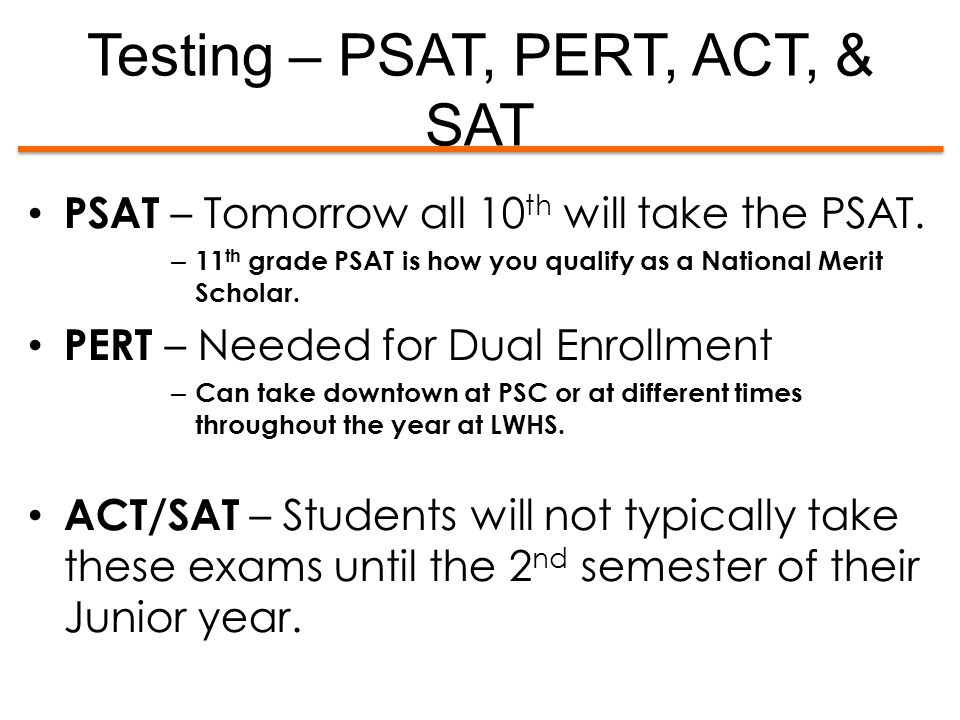 Testing – PSAT, PERT, ACT, & SAT PSAT – Tomorrow all 10 th will take the PSAT.