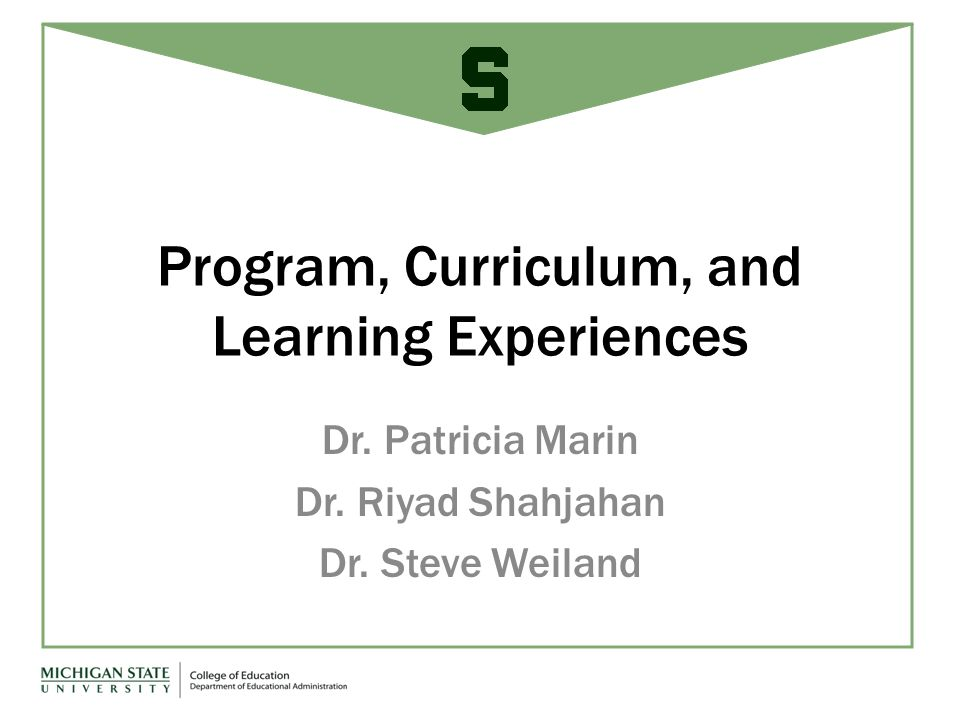 Program, Curriculum, and Learning Experiences Dr. Patricia Marin Dr.