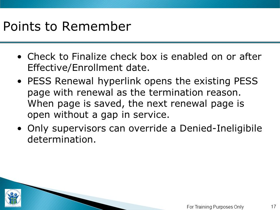 For Training Purposes Only 17 Points to Remember Check to Finalize check box is enabled on or after Effective/Enrollment date.