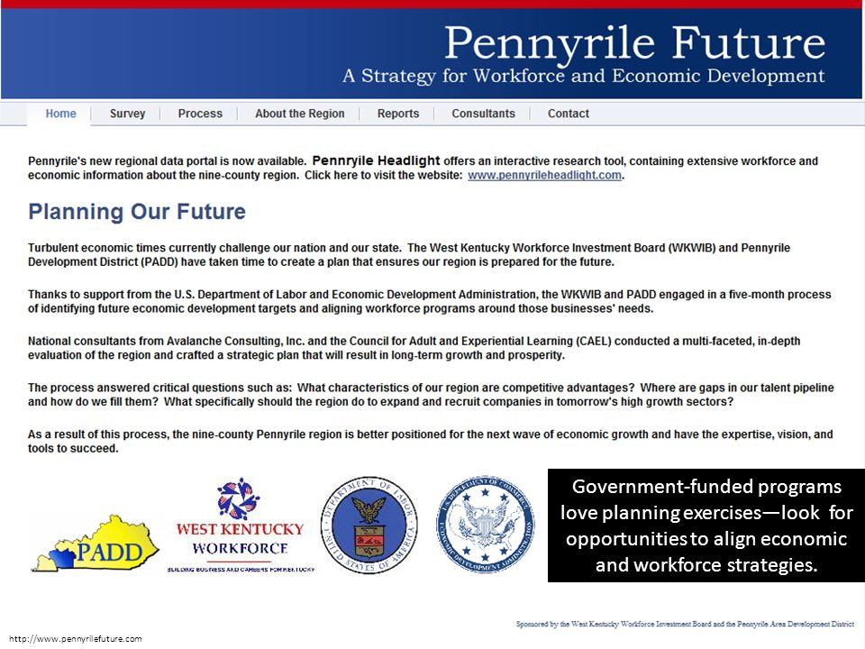 http://www.pennyrilefuture.com Government-funded programs love planning exercises—look for opportunities to align economic and workforce strategies.