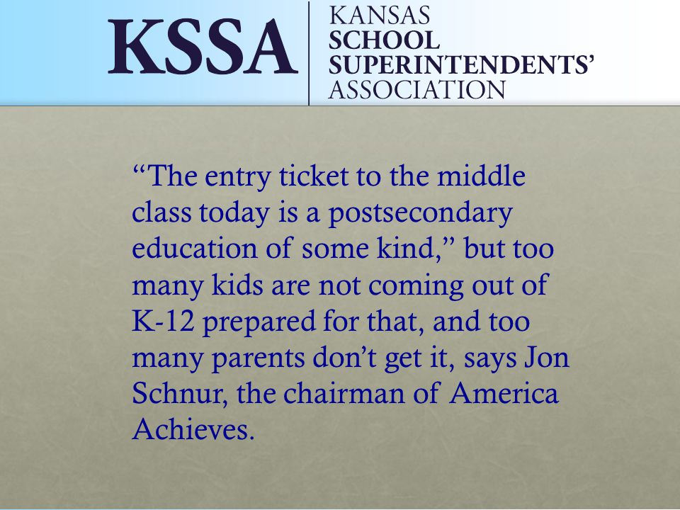 The entry ticket to the middle class today is a postsecondary education of some kind, but too many kids are not coming out of K-12 prepared for that, and too many parents don't get it, says Jon Schnur, the chairman of America Achieves.