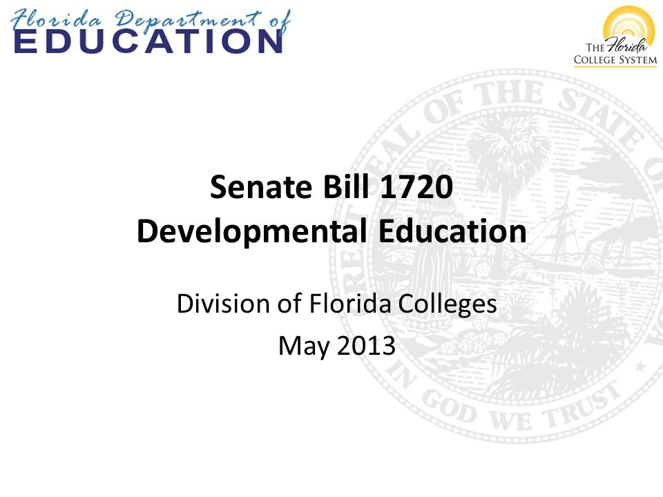 Senate Bill 1720 Developmental Education Division of Florida Colleges May 2013