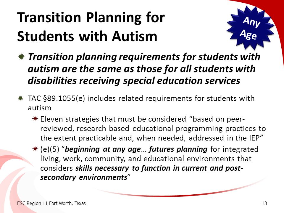 Transition Planning for Students with Autism  Transition planning requirements for students with autism are the same as those for all students with d