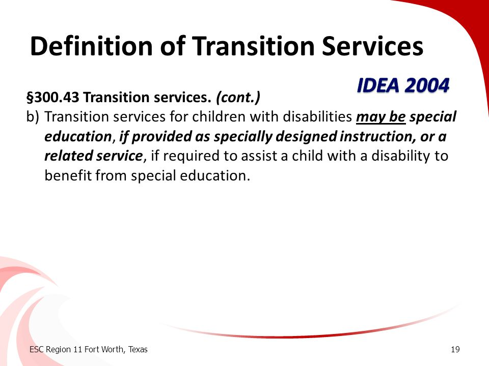 Definition of Transition Services §300.43 Transition services. (cont.) b)Transition services for children with disabilities may be special education,