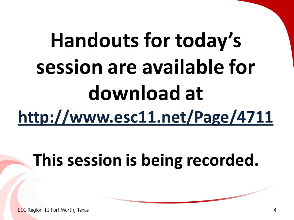 Handouts for today's session are available for download at http://www.esc11.net/Page/4711 This session is being recorded. http://www.esc11.net/Page/47