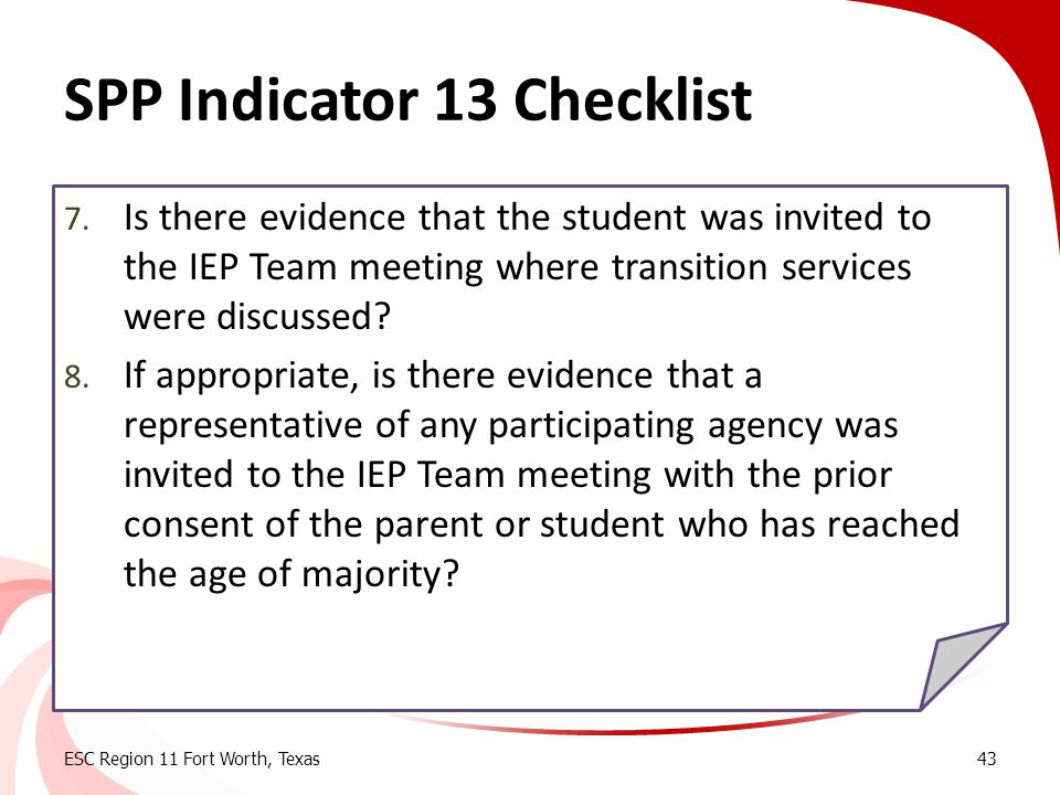 SPP Indicator 13 Checklist 7. Is there evidence that the student was invited to the IEP Team meeting where transition services were discussed? 8. If a