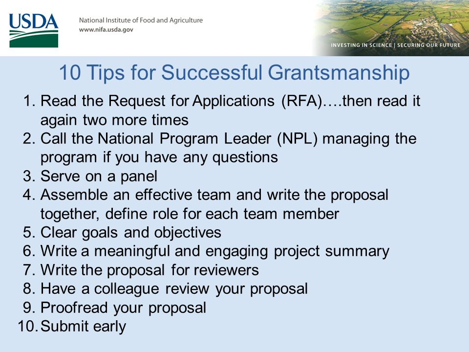 10 Tips for Successful Grantsmanship 1.Read the Request for Applications (RFA)….then read it again two more times 2.Call the National Program Leader (