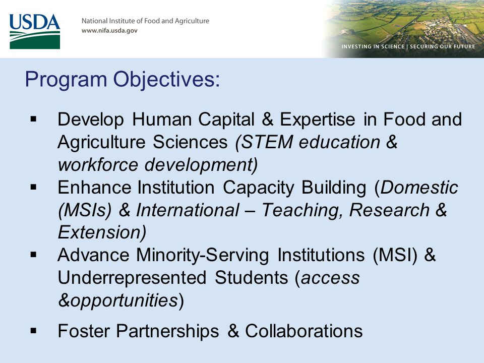Program Objectives:  Develop Human Capital & Expertise in Food and Agriculture Sciences (STEM education & workforce development)  Enhance Institutio