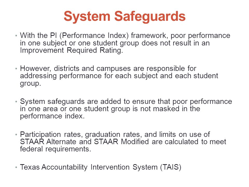 System Safeguards With the PI (Performance Index) framework, poor performance in one subject or one student group does not result in an Improvement Required Rating.