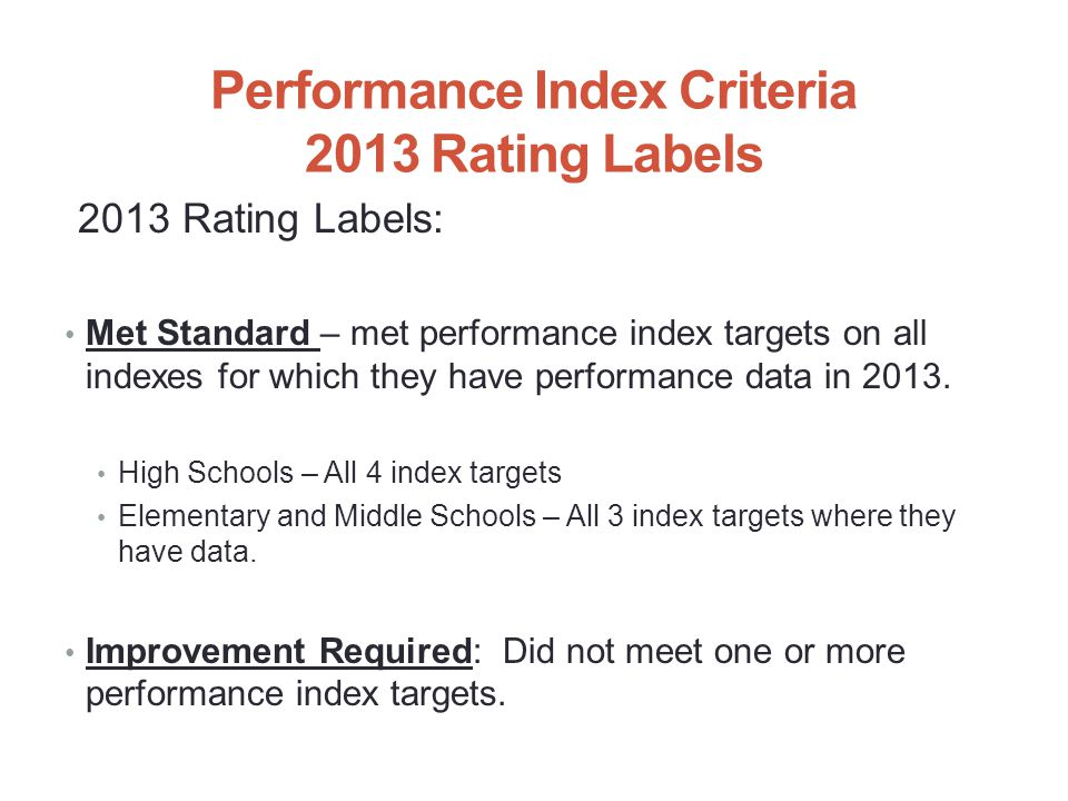 Performance Index Criteria 2013 Rating Labels 2013 Rating Labels: Met Standard – met performance index targets on all indexes for which they have performance data in 2013.