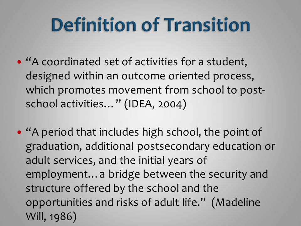 The gathering of information for purposes of planning, instruction, or placement to aid in individual decision making. (Taylor, 1997) The framework for transition planning Outcome-oriented: related to specific individualized adult outcomes