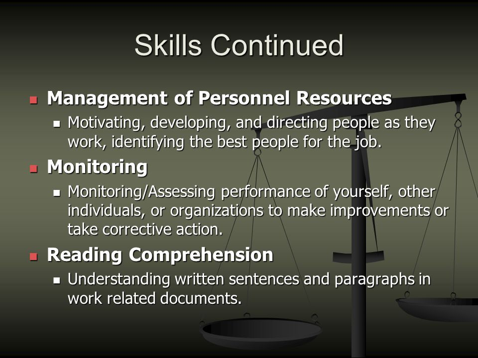 Skills Continued Management of Personnel Resources Management of Personnel Resources Motivating, developing, and directing people as they work, identifying the best people for the job.