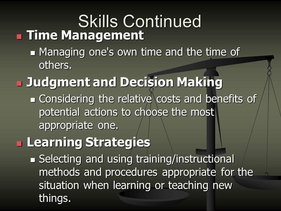 Skills Continued Time Management Time Management Managing one's own time and the time of others. Managing one's own time and the time of others. Judgm