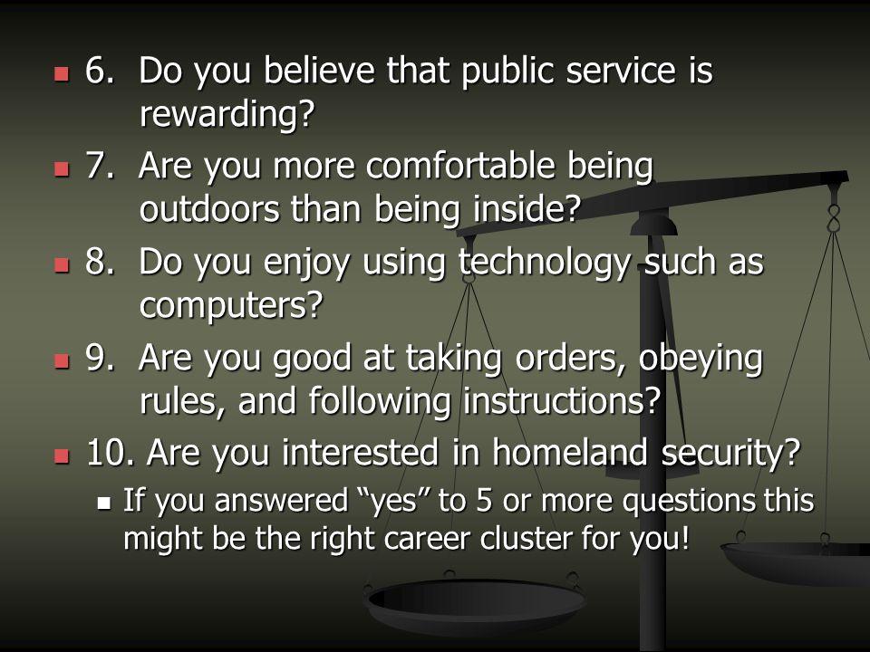 6. Do you believe that public service is rewarding.