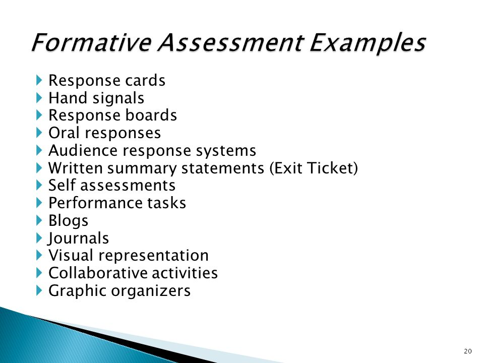  Response cards  Hand signals  Response boards  Oral responses  Audience response systems  Written summary statements (Exit Ticket)  Self assessments  Performance tasks  Blogs  Journals  Visual representation  Collaborative activities  Graphic organizers 20