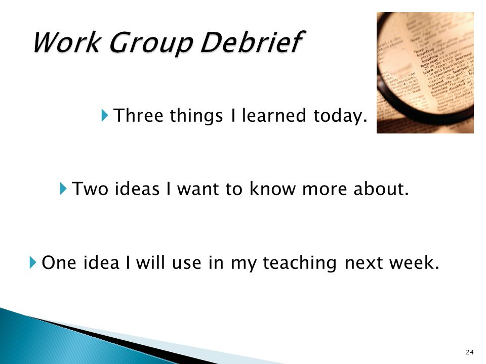  Three things I learned today.  Two ideas I want to know more about.