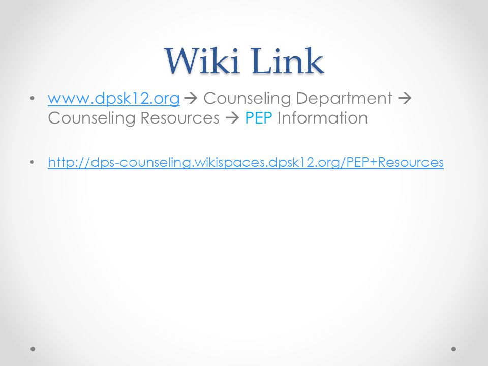 Wiki Link www.dpsk12.org  Counseling Department  Counseling Resources  PEP Information www.dpsk12.org http://dps-counseling.wikispaces.dpsk12.org/P