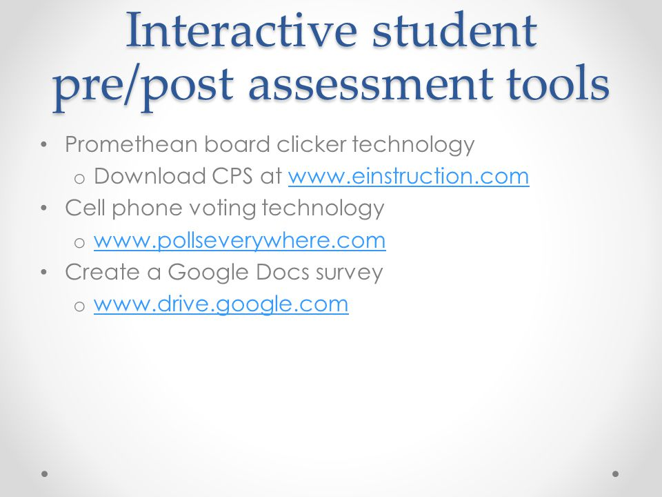 Interactive student pre/post assessment tools Promethean board clicker technology o Download CPS at www.einstruction.comwww.einstruction.com Cell phon