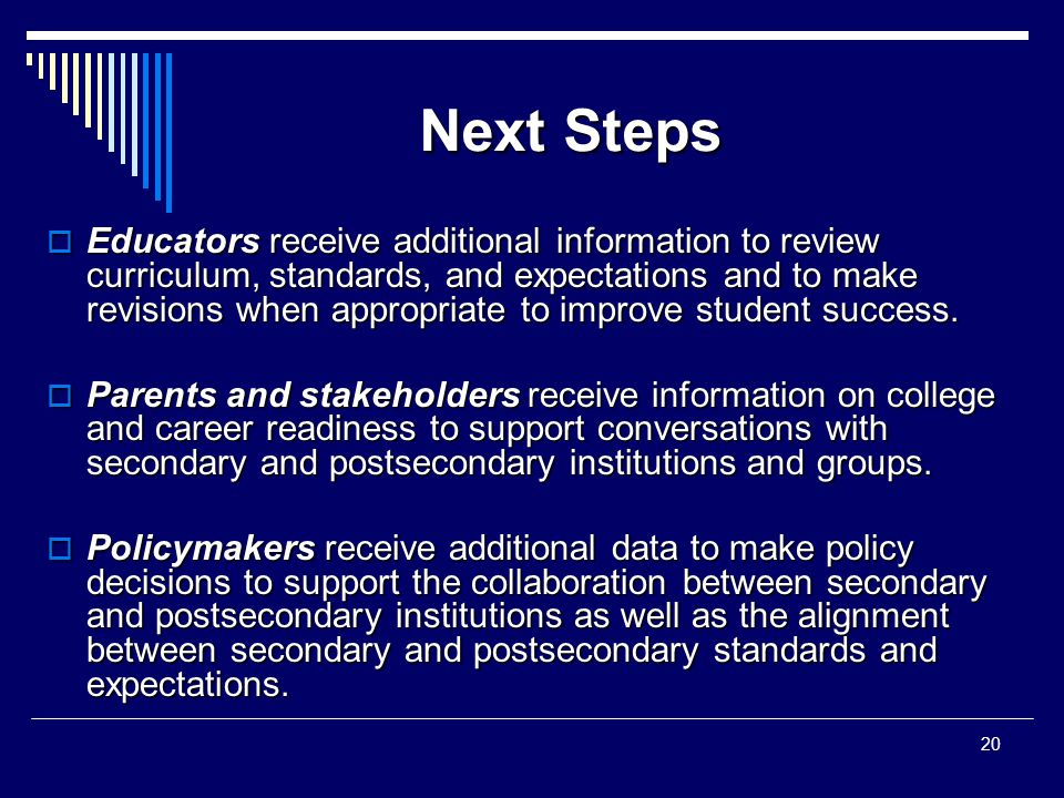 Next Steps  Educators receive additional information to review curriculum, standards, and expectations and to make revisions when appropriate to improve student success.